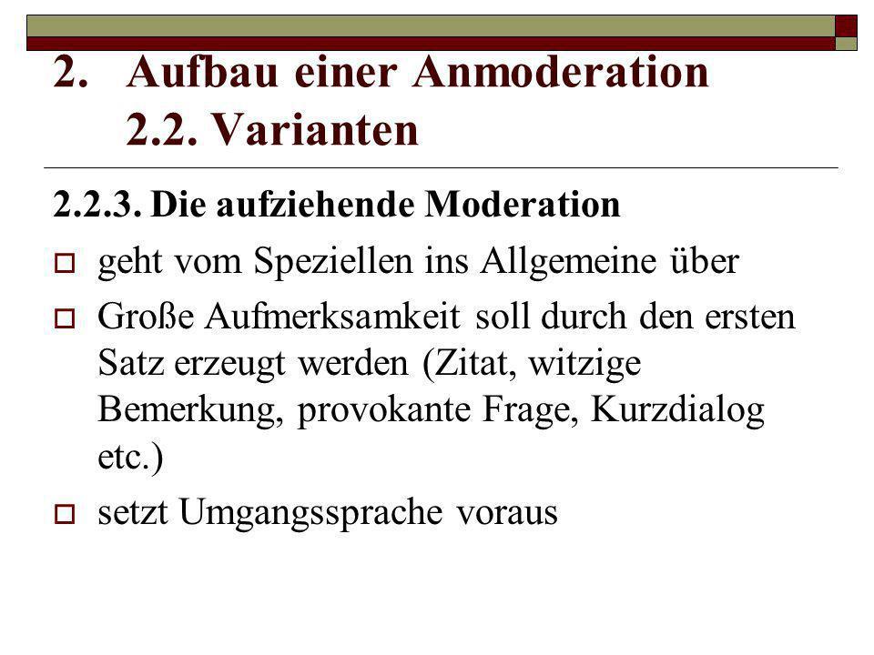 2.2.3. Die aufziehende Moderation  geht vom Speziellen ins Allgemeine über  Große Aufmerksamkeit soll durch den ersten Satz erzeugt werden (Zitat, w
