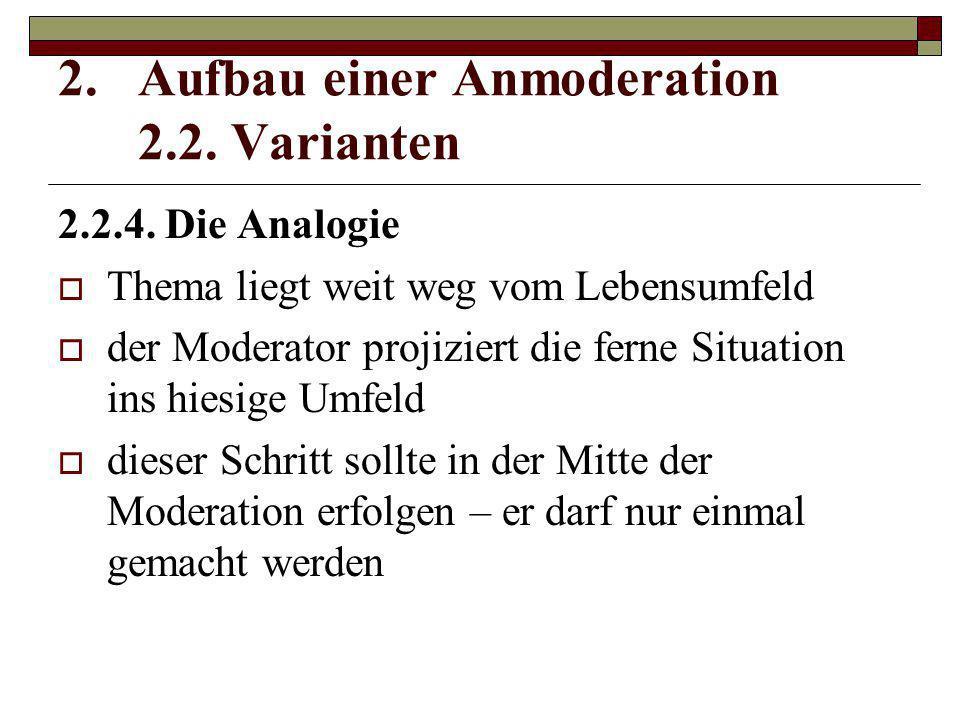 2.2.4. Die Analogie  Thema liegt weit weg vom Lebensumfeld  der Moderator projiziert die ferne Situation ins hiesige Umfeld  dieser Schritt sollte