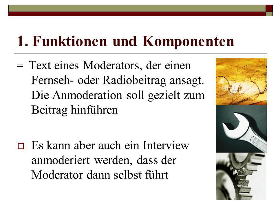 1. Funktionen und Komponenten = Text eines Moderators, der einen Fernseh- oder Radiobeitrag ansagt. Die Anmoderation soll gezielt zum Beitrag hinführe
