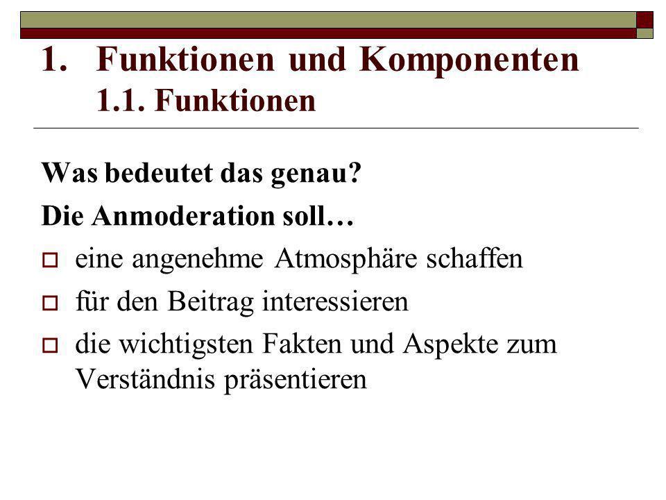 1.Funktionen und Komponenten 1.1. Funktionen Was bedeutet das genau? Die Anmoderation soll…  eine angenehme Atmosphäre schaffen  für den Beitrag int