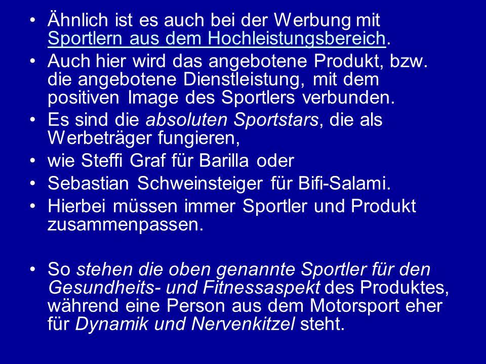 Ähnlich ist es auch bei der Werbung mit Sportlern aus dem Hochleistungsbereich. Auch hier wird das angebotene Produkt, bzw. die angebotene Dienstleist