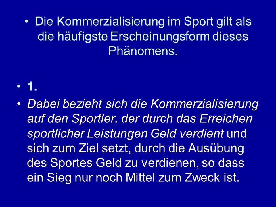 Die Kommerzialisierung im Sport gilt als die häufigste Erscheinungsform dieses Phänomens. 1. Dabei bezieht sich die Kommerzialisierung auf den Sportle