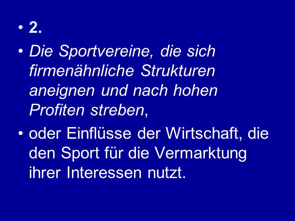 2. Die Sportvereine, die sich firmenähnliche Strukturen aneignen und nach hohen Profiten streben, oder Einflüsse der Wirtschaft, die den Sport für die