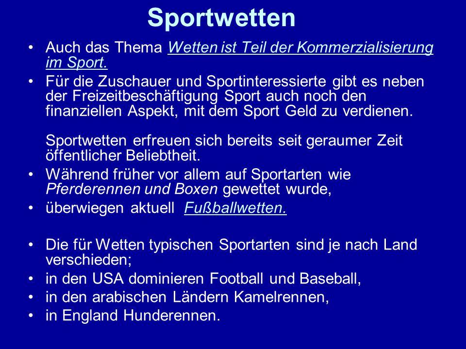 Sportwetten Auch das Thema Wetten ist Teil der Kommerzialisierung im Sport. Für die Zuschauer und Sportinteressierte gibt es neben der Freizeitbeschäf