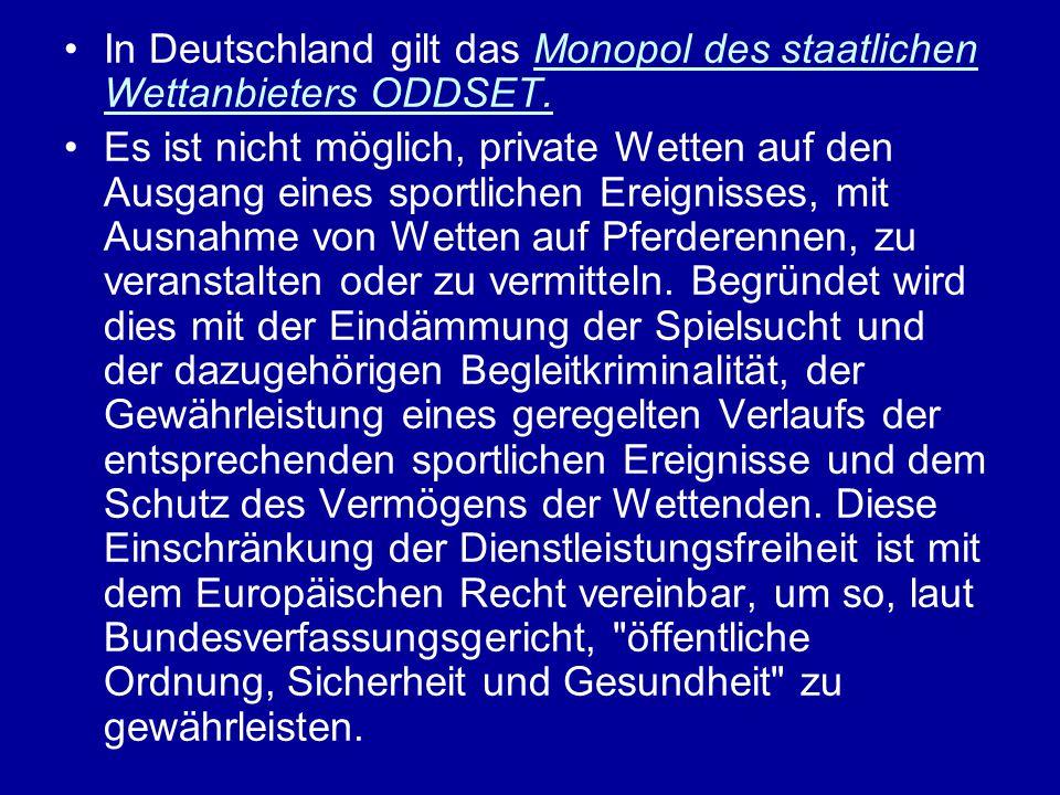 In Deutschland gilt das Monopol des staatlichen Wettanbieters ODDSET. Es ist nicht möglich, private Wetten auf den Ausgang eines sportlichen Ereigniss