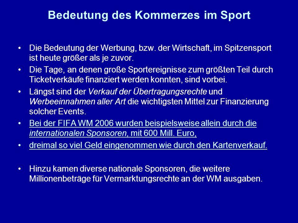 Bedeutung des Kommerzes im Sport Die Bedeutung der Werbung, bzw. der Wirtschaft, im Spitzensport ist heute größer als je zuvor. Die Tage, an denen gro
