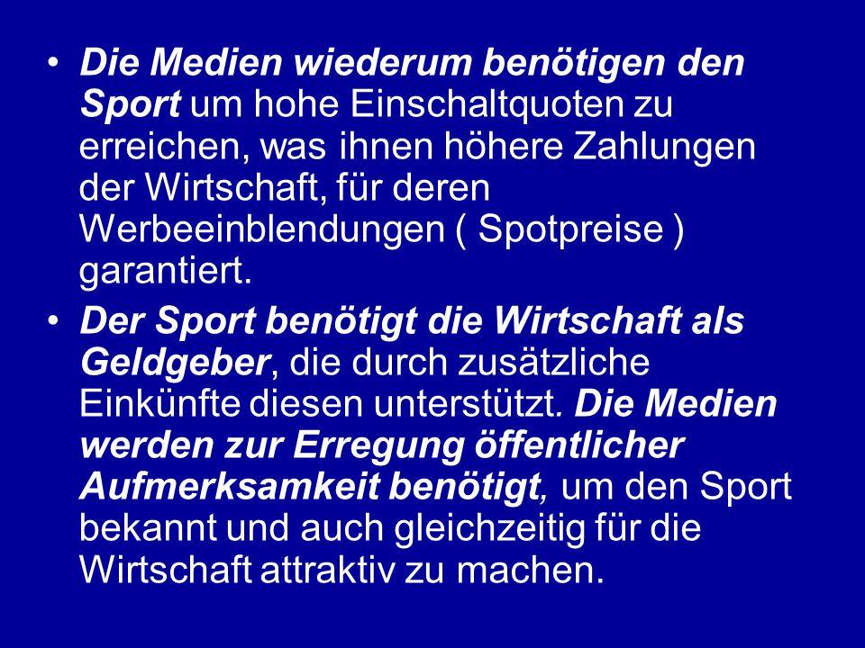 Die Medien wiederum benötigen den Sport um hohe Einschaltquoten zu erreichen, was ihnen höhere Zahlungen der Wirtschaft, für deren Werbeeinblendungen