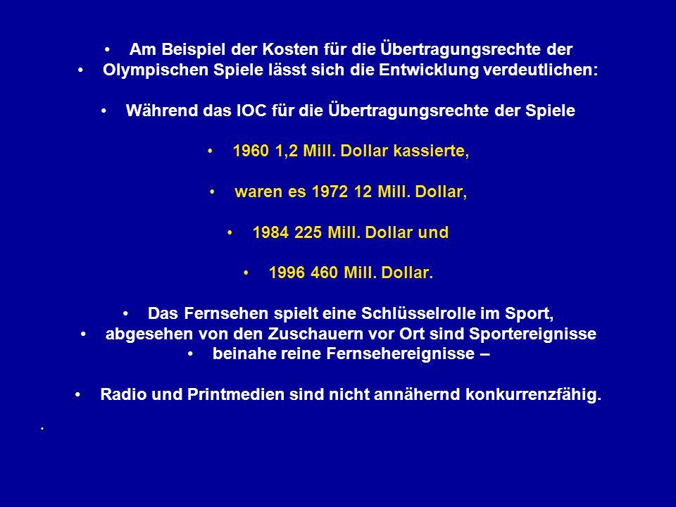 Am Beispiel der Kosten für die Übertragungsrechte der Olympischen Spiele lässt sich die Entwicklung verdeutlichen: Während das IOC für die Übertragungsrechte der Spiele 1960 1,2 Mill.