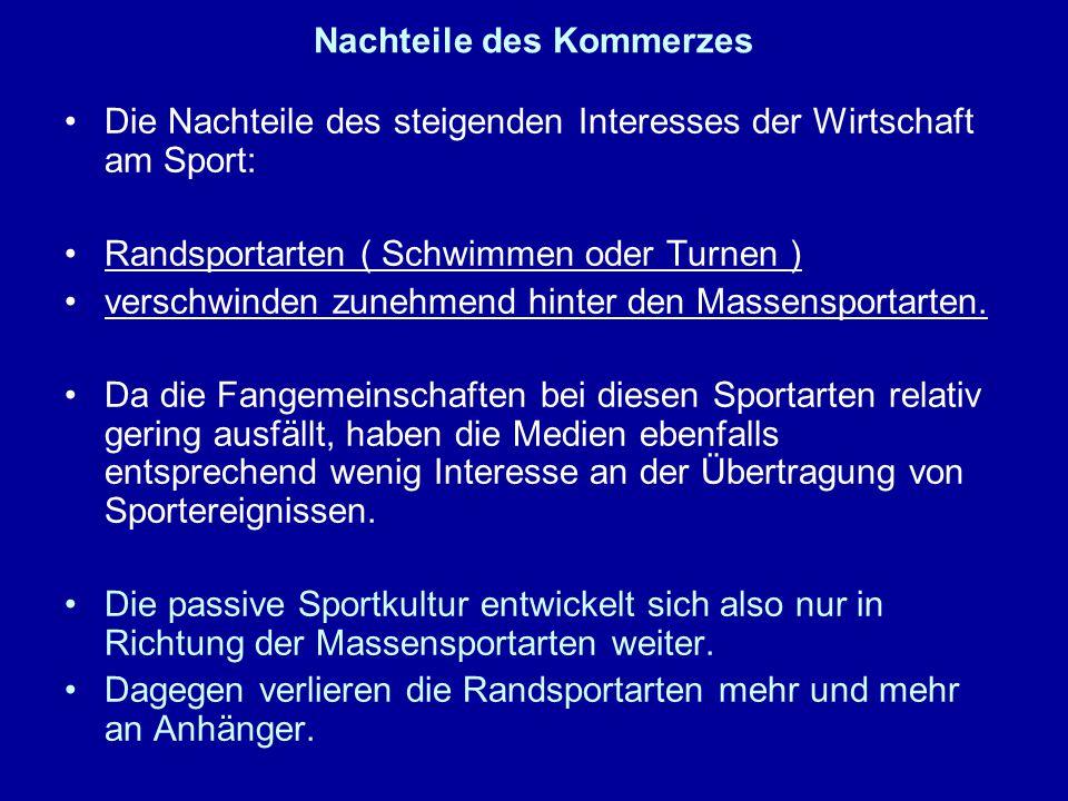 Nachteile des Kommerzes Die Nachteile des steigenden Interesses der Wirtschaft am Sport: Randsportarten ( Schwimmen oder Turnen ) verschwinden zunehme