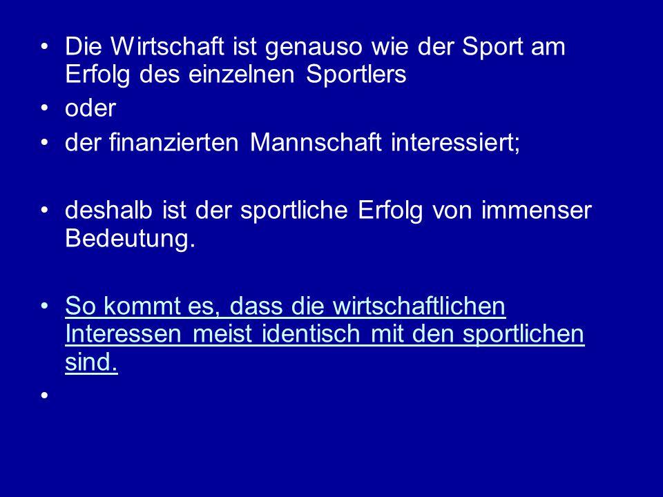 Die Wirtschaft ist genauso wie der Sport am Erfolg des einzelnen Sportlers oder der finanzierten Mannschaft interessiert; deshalb ist der sportliche E