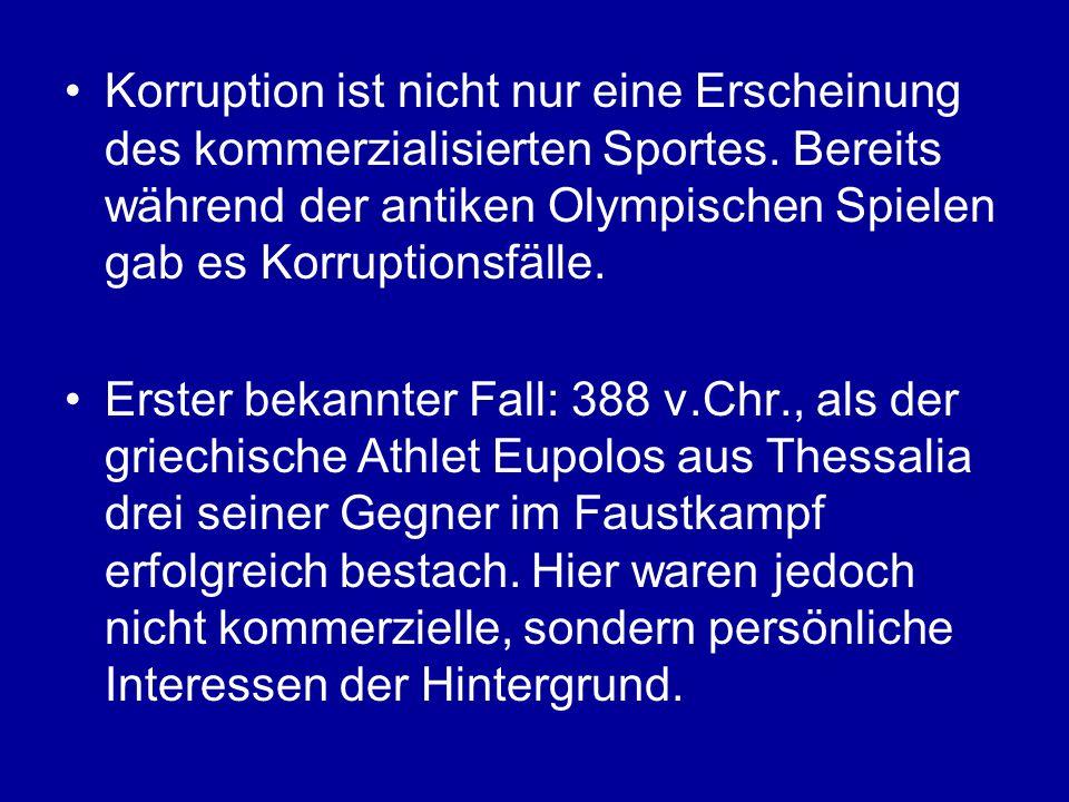 Korruption ist nicht nur eine Erscheinung des kommerzialisierten Sportes. Bereits während der antiken Olympischen Spielen gab es Korruptionsfälle. Ers