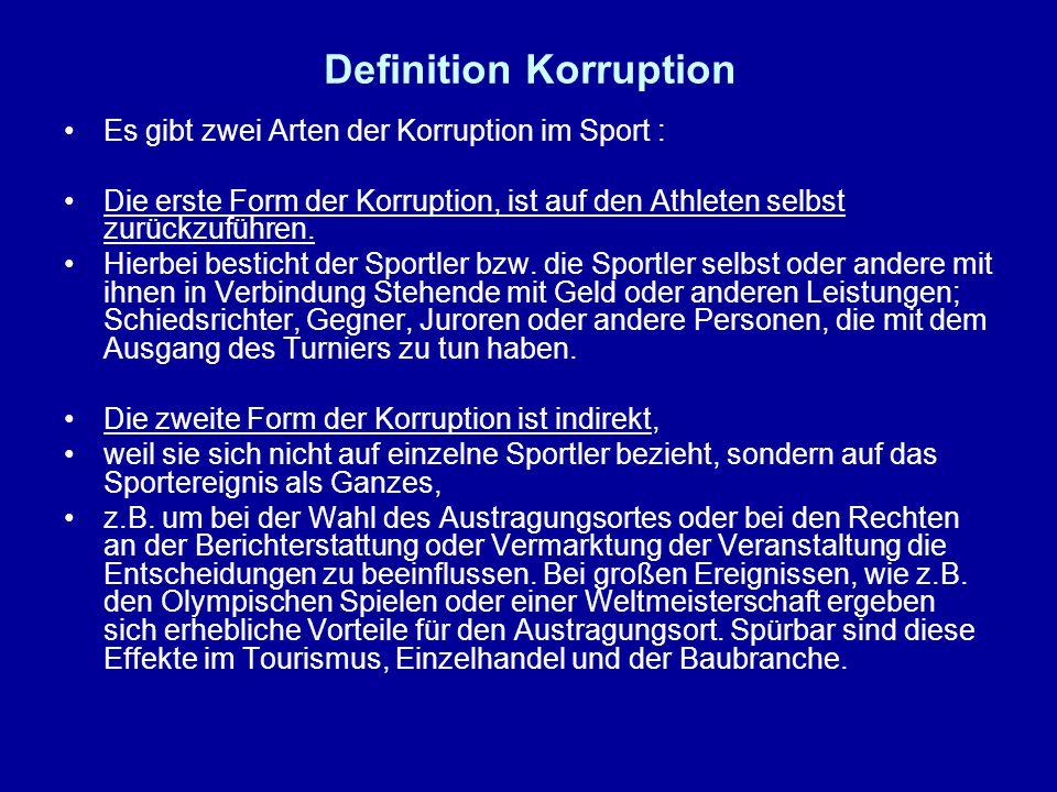Definition Korruption Es gibt zwei Arten der Korruption im Sport : Die erste Form der Korruption, ist auf den Athleten selbst zurückzuführen. Hierbei