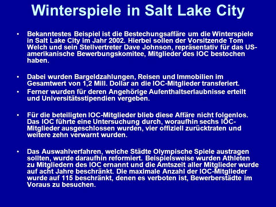 Winterspiele in Salt Lake City Bekanntestes Beispiel ist die Bestechungsaffäre um die Winterspiele in Salt Lake City im Jahr 2002. Hierbei sollen der