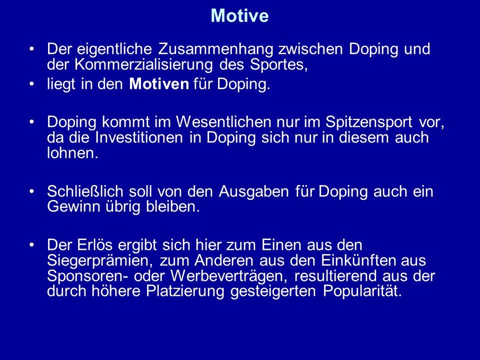Motive Der eigentliche Zusammenhang zwischen Doping und der Kommerzialisierung des Sportes, liegt in den Motiven für Doping. Doping kommt im Wesentlic