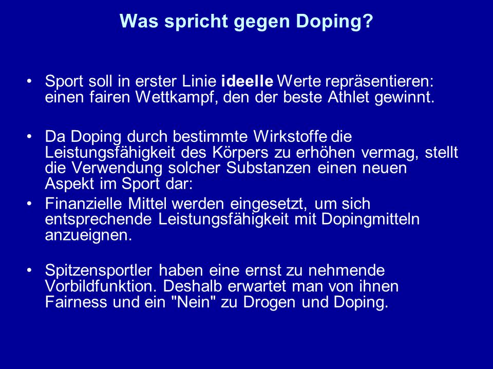 Was spricht gegen Doping? Sport soll in erster Linie ideelle Werte repräsentieren: einen fairen Wettkampf, den der beste Athlet gewinnt. Da Doping dur