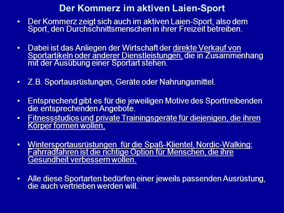 Der Kommerz im aktiven Laien-Sport Der Kommerz zeigt sich auch im aktiven Laien-Sport, also dem Sport, den Durchschnittsmenschen in ihrer Freizeit betreiben.