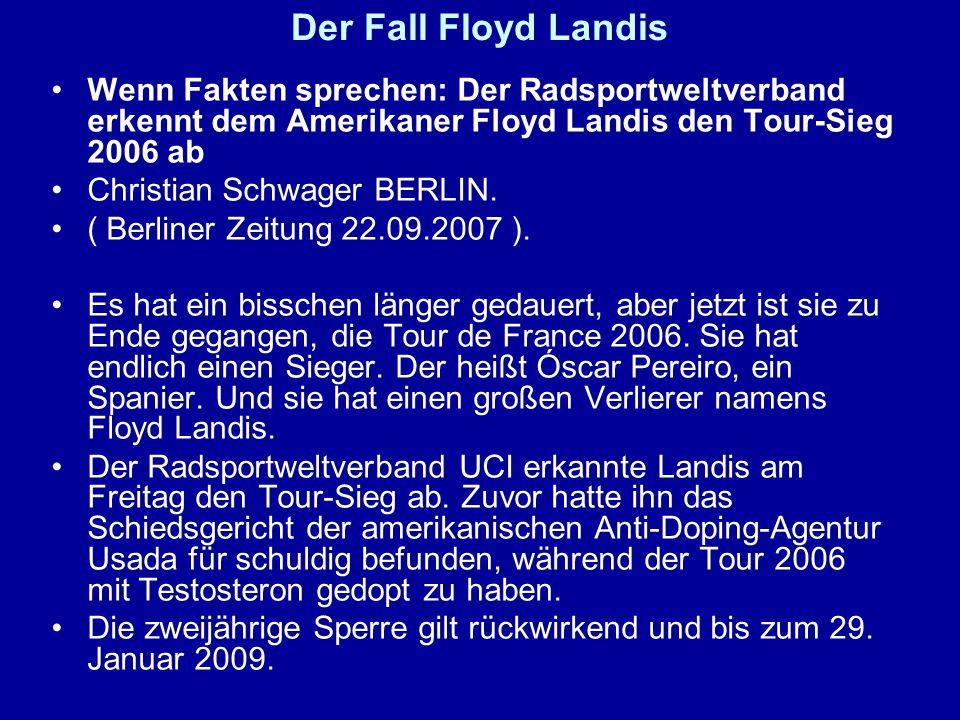 Der Fall Floyd Landis Wenn Fakten sprechen: Der Radsportweltverband erkennt dem Amerikaner Floyd Landis den Tour-Sieg 2006 ab Christian Schwager BERLI