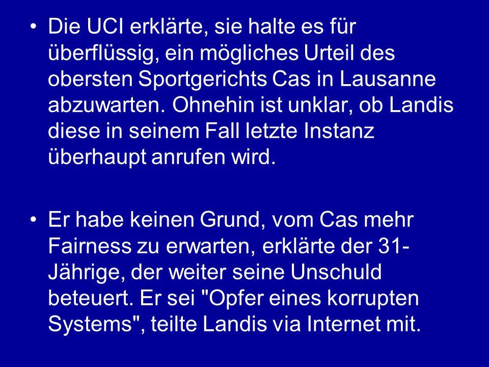 Die UCI erklärte, sie halte es für überflüssig, ein mögliches Urteil des obersten Sportgerichts Cas in Lausanne abzuwarten.