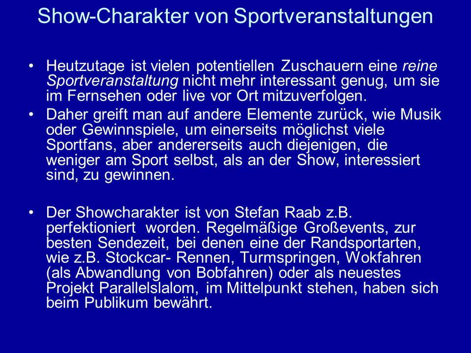 Show-Charakter von Sportveranstaltungen Heutzutage ist vielen potentiellen Zuschauern eine reine Sportveranstaltung nicht mehr interessant genug, um sie im Fernsehen oder live vor Ort mitzuverfolgen.