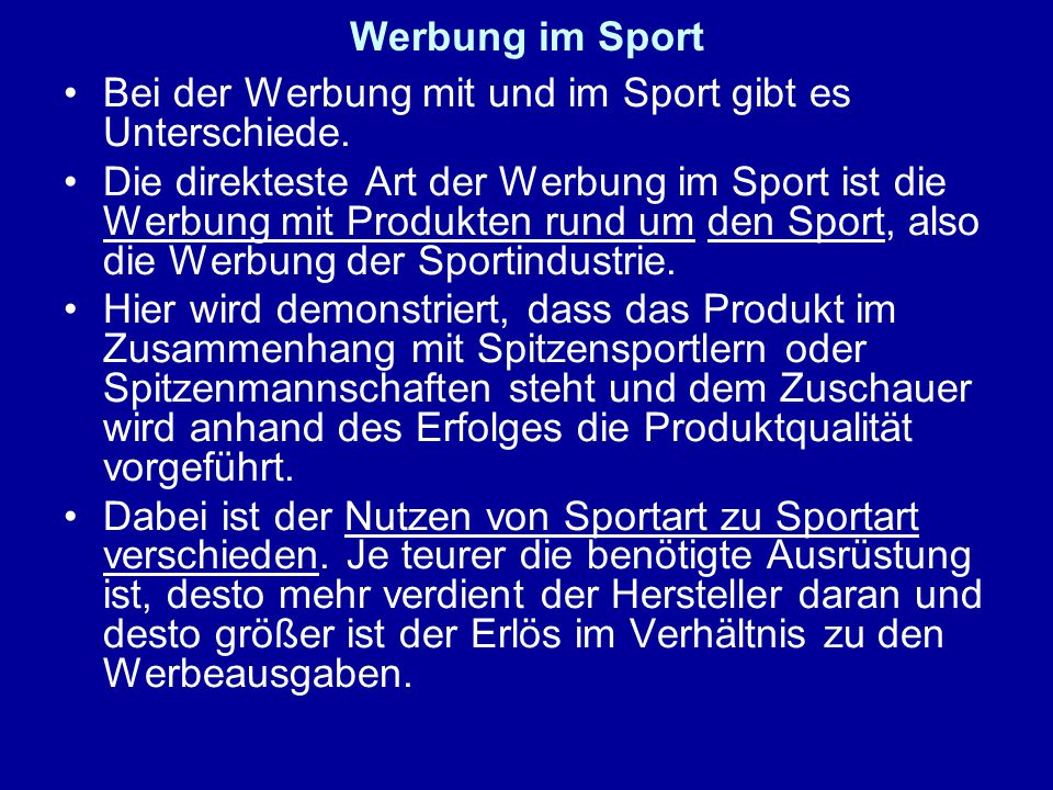 Werbung im Sport Bei der Werbung mit und im Sport gibt es Unterschiede. Die direkteste Art der Werbung im Sport ist die Werbung mit Produkten rund um