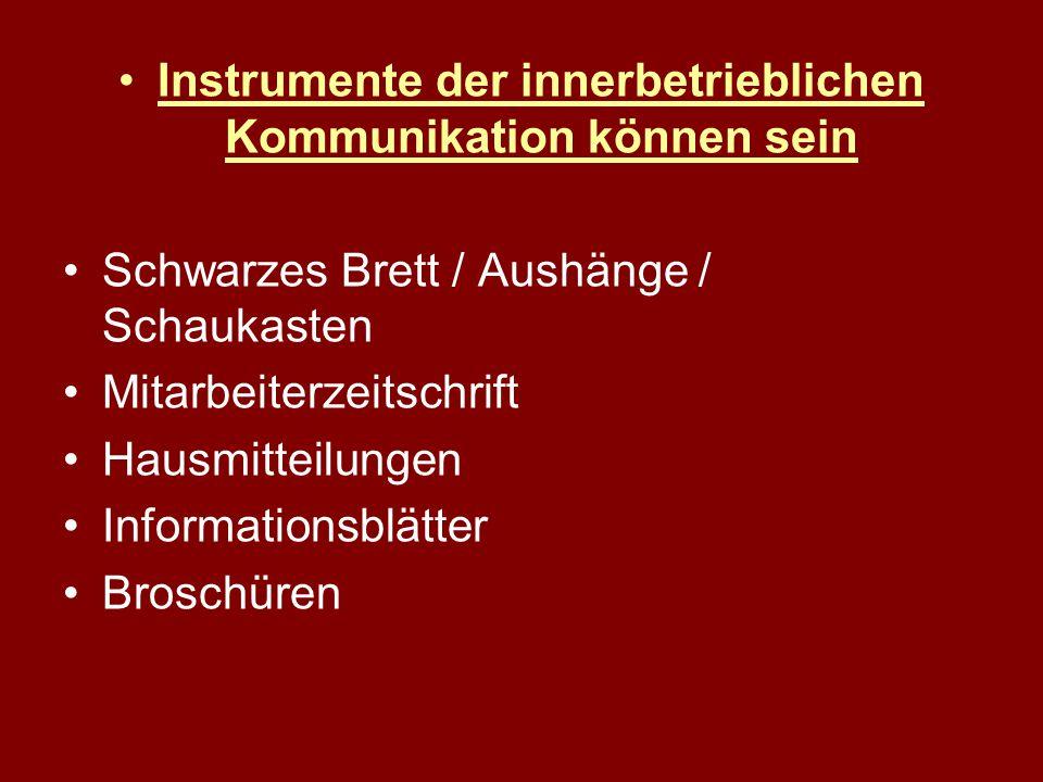 Instrumente der innerbetrieblichen Kommunikation können sein Schwarzes Brett / Aushänge / Schaukasten Mitarbeiterzeitschrift Hausmitteilungen Informationsblätter Broschüren