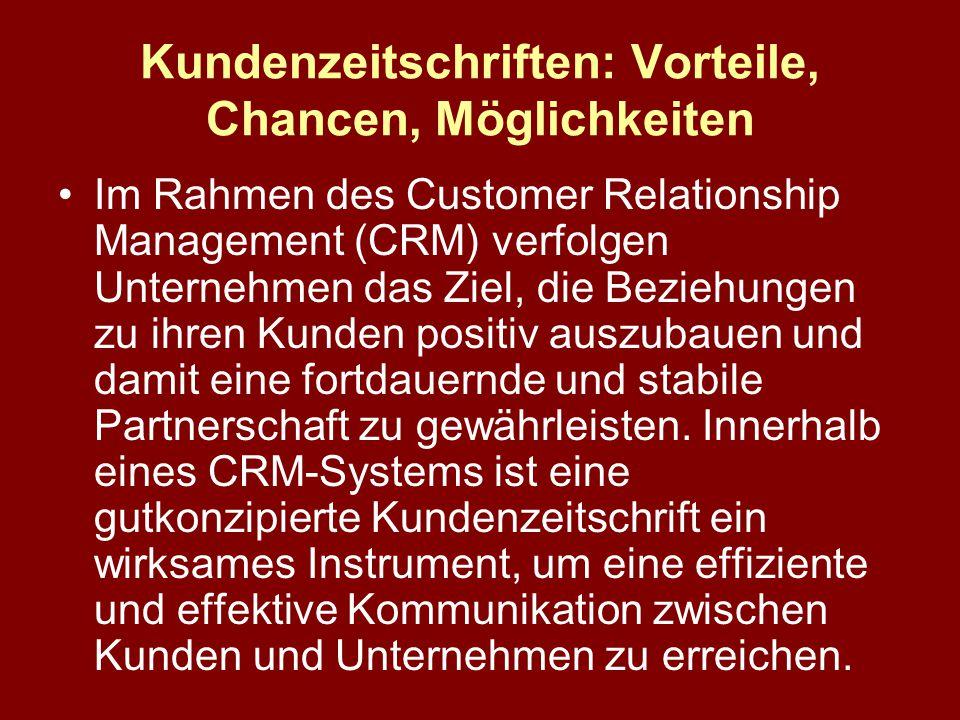 Kundenzeitschriften: Vorteile, Chancen, Möglichkeiten Im Rahmen des Customer Relationship Management (CRM) verfolgen Unternehmen das Ziel, die Beziehungen zu ihren Kunden positiv auszubauen und damit eine fortdauernde und stabile Partnerschaft zu gewährleisten.