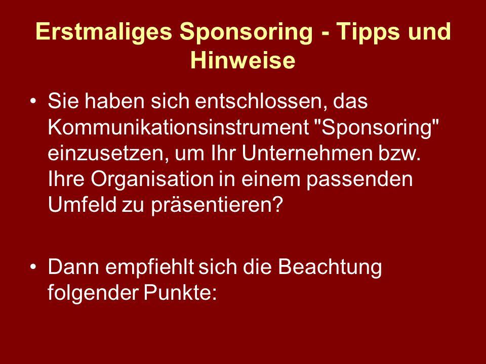Erstmaliges Sponsoring - Tipps und Hinweise Sie haben sich entschlossen, das Kommunikationsinstrument Sponsoring einzusetzen, um Ihr Unternehmen bzw.