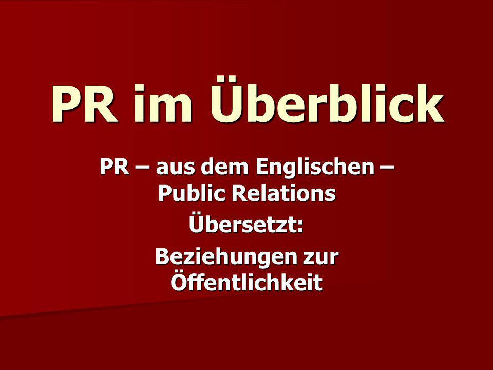 PR im Überblick PR – aus dem Englischen – Public Relations Übersetzt: Beziehungen zur Öffentlichkeit