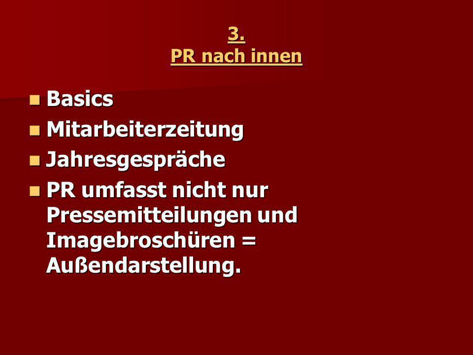 3. PR nach innen Basics Basics Mitarbeiterzeitung Mitarbeiterzeitung Jahresgespräche Jahresgespräche PR umfasst nicht nur Pressemitteilungen und Image