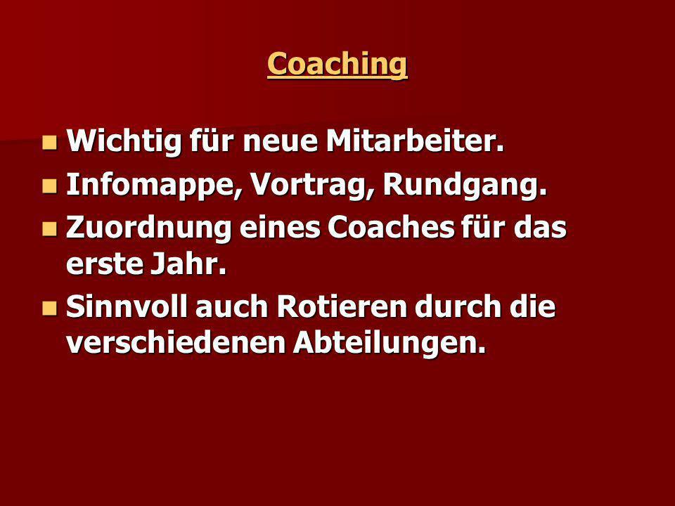 Coaching Wichtig für neue Mitarbeiter. Wichtig für neue Mitarbeiter. Infomappe, Vortrag, Rundgang. Infomappe, Vortrag, Rundgang. Zuordnung eines Coach