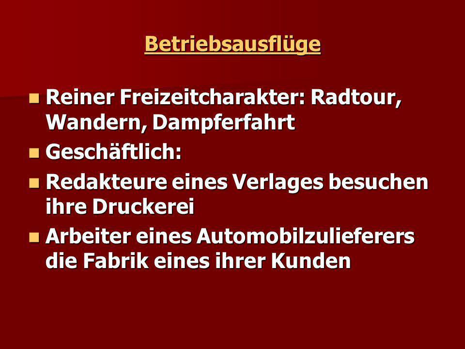 Betriebsausflüge Reiner Freizeitcharakter: Radtour, Wandern, Dampferfahrt Reiner Freizeitcharakter: Radtour, Wandern, Dampferfahrt Geschäftlich: Gesch