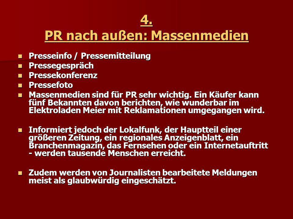 4. PR nach außen: Massenmedien Presseinfo / Pressemitteilung Presseinfo / Pressemitteilung Pressegespräch Pressegespräch Pressekonferenz Pressekonfere