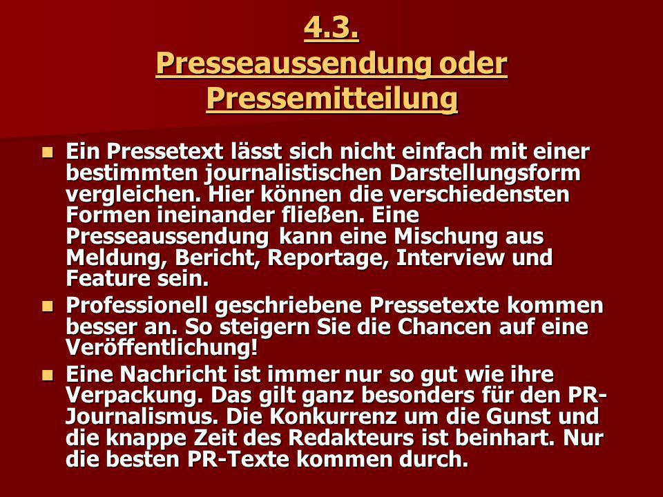 4.3. Presseaussendung oder Pressemitteilung Ein Pressetext lässt sich nicht einfach mit einer bestimmten journalistischen Darstellungsform vergleichen