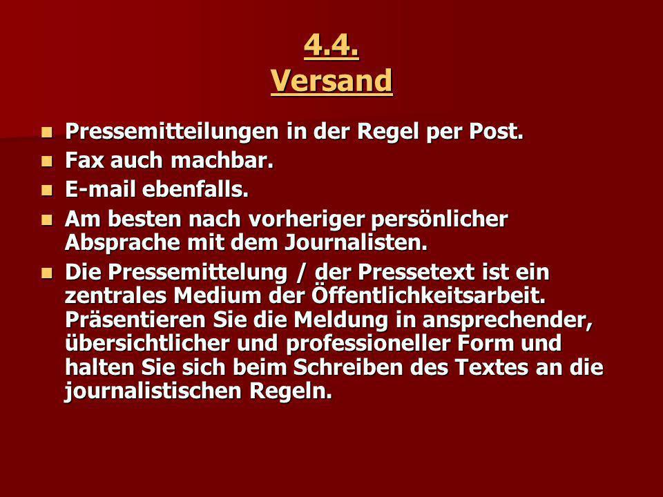 4.4. Versand Pressemitteilungen in der Regel per Post. Pressemitteilungen in der Regel per Post. Fax auch machbar. Fax auch machbar. E-mail ebenfalls.
