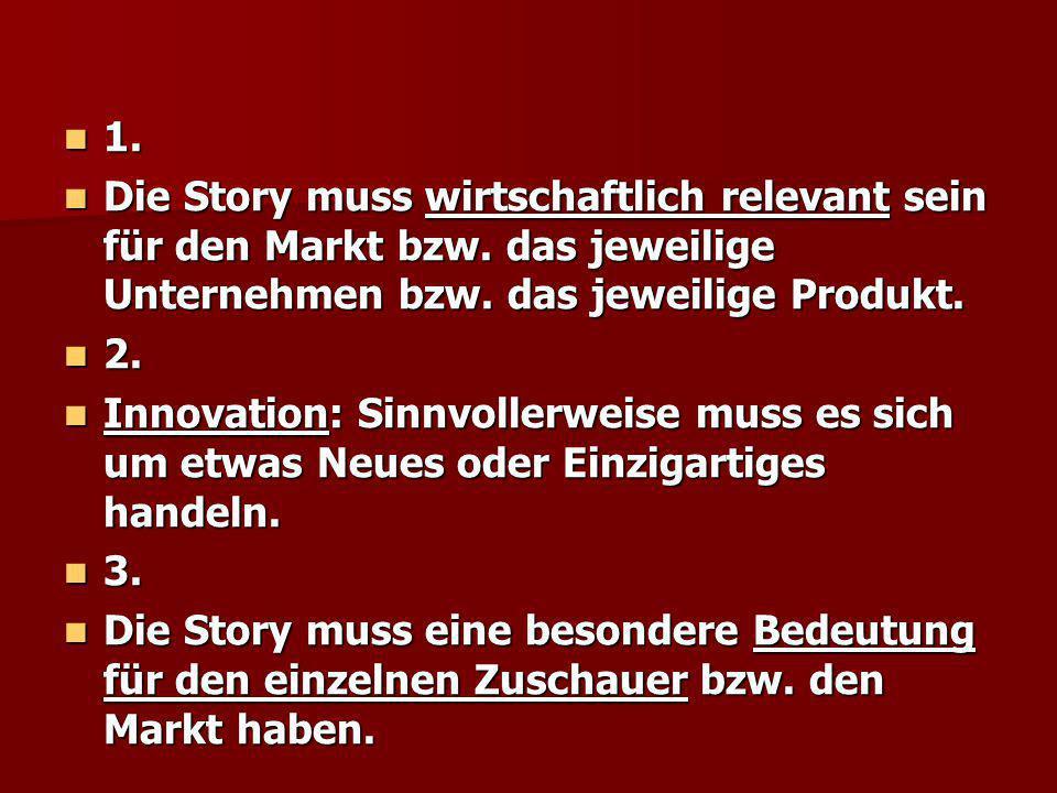 1. 1. Die Story muss wirtschaftlich relevant sein für den Markt bzw. das jeweilige Unternehmen bzw. das jeweilige Produkt. Die Story muss wirtschaftli