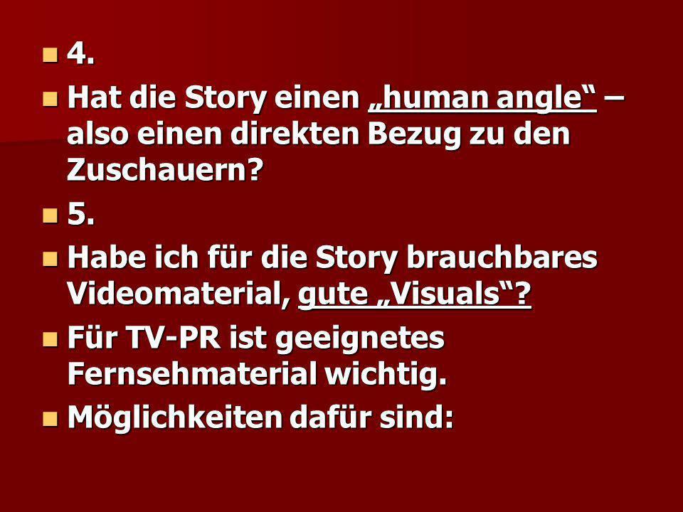 """4. 4. Hat die Story einen """"human angle"""" – also einen direkten Bezug zu den Zuschauern? Hat die Story einen """"human angle"""" – also einen direkten Bezug z"""