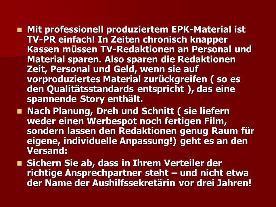 Mit professionell produziertem EPK-Material ist TV-PR einfach! In Zeiten chronisch knapper Kassen müssen TV-Redaktionen an Personal und Material spare