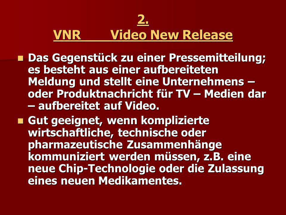 2. VNRVideo New Release Das Gegenstück zu einer Pressemitteilung; es besteht aus einer aufbereiteten Meldung und stellt eine Unternehmens – oder Produ