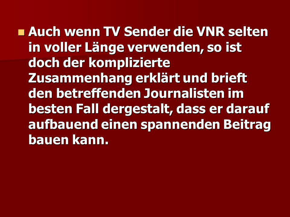 Auch wenn TV Sender die VNR selten in voller Länge verwenden, so ist doch der komplizierte Zusammenhang erklärt und brieft den betreffenden Journalist