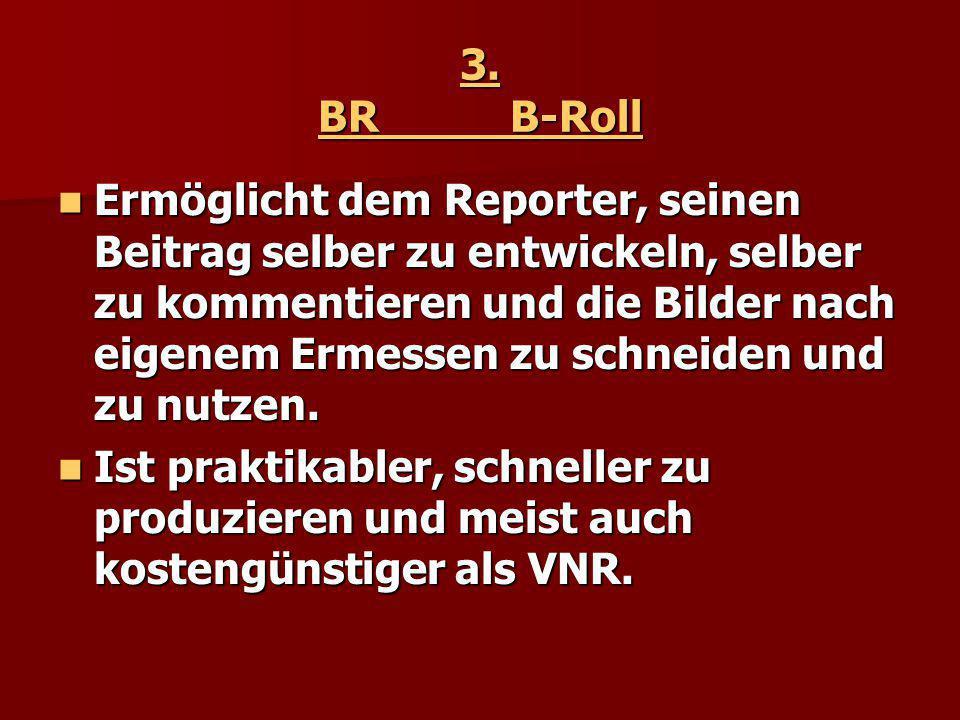3. BRB-Roll Ermöglicht dem Reporter, seinen Beitrag selber zu entwickeln, selber zu kommentieren und die Bilder nach eigenem Ermessen zu schneiden und