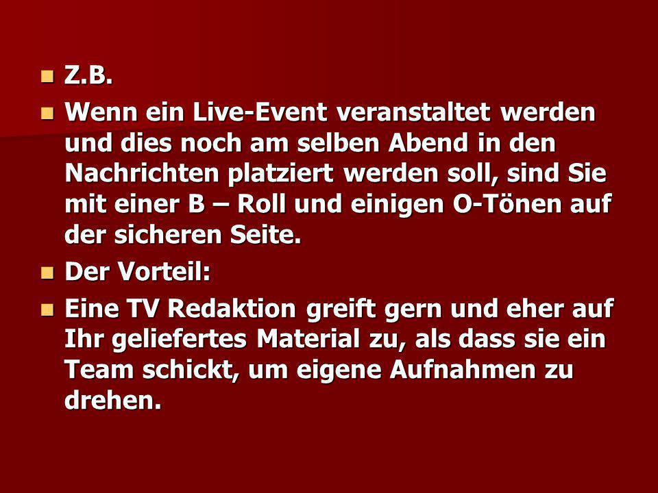 Z.B. Z.B. Wenn ein Live-Event veranstaltet werden und dies noch am selben Abend in den Nachrichten platziert werden soll, sind Sie mit einer B – Roll