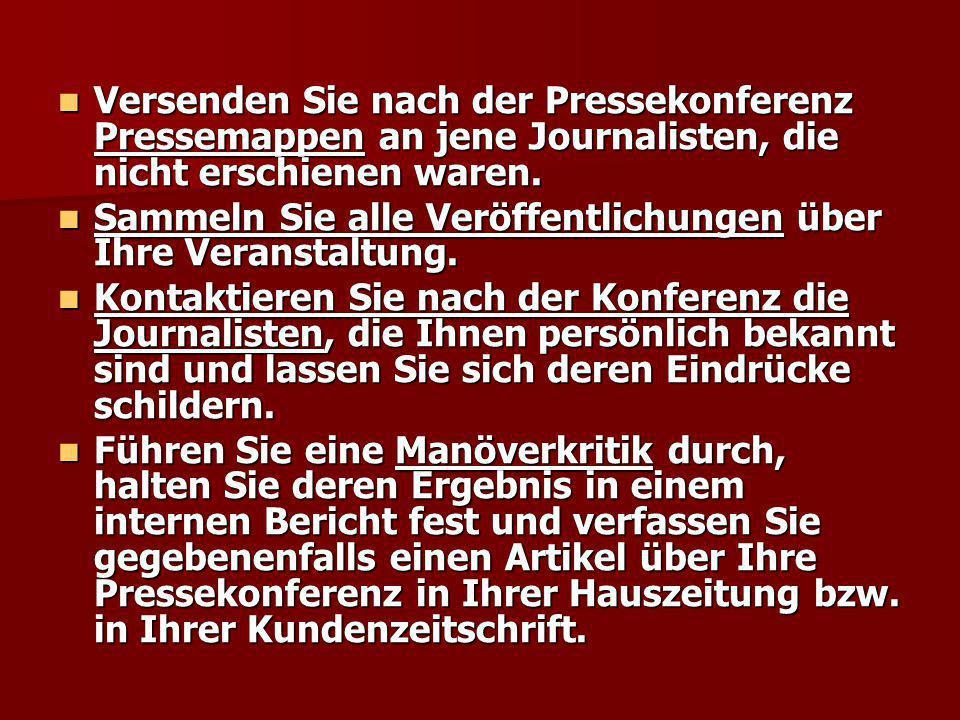 Versenden Sie nach der Pressekonferenz Pressemappen an jene Journalisten, die nicht erschienen waren. Versenden Sie nach der Pressekonferenz Pressemap
