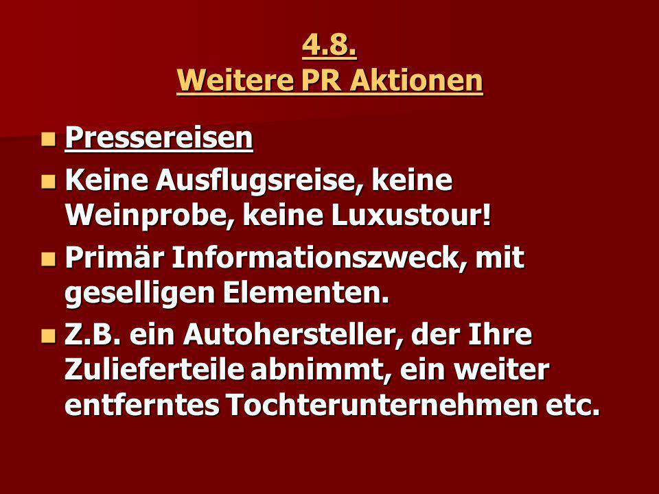 4.8. Weitere PR Aktionen Pressereisen Pressereisen Keine Ausflugsreise, keine Weinprobe, keine Luxustour! Keine Ausflugsreise, keine Weinprobe, keine