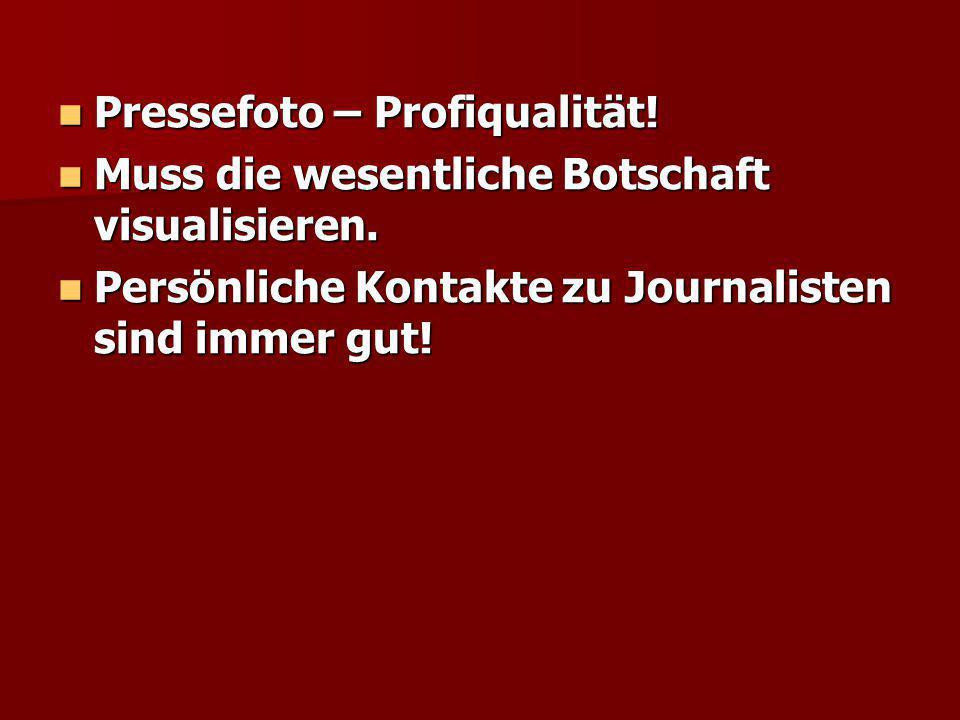 Pressefoto – Profiqualität! Pressefoto – Profiqualität! Muss die wesentliche Botschaft visualisieren. Muss die wesentliche Botschaft visualisieren. Pe