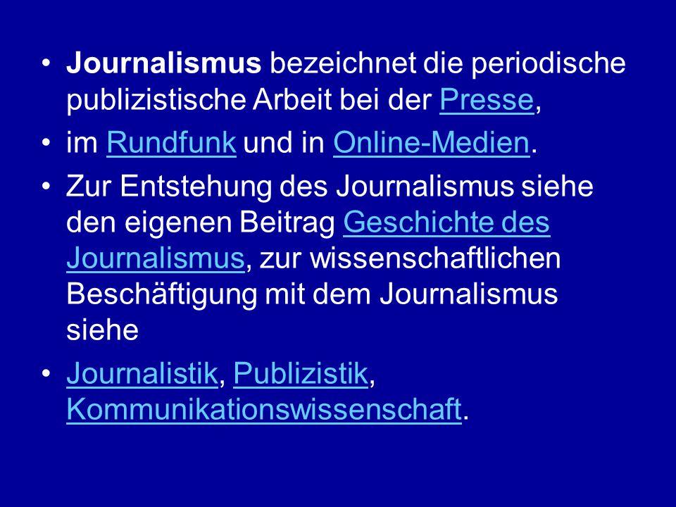 Journalismus bezeichnet die periodische publizistische Arbeit bei der Presse,Presse im Rundfunk und in Online-Medien.RundfunkOnline-Medien Zur Entsteh