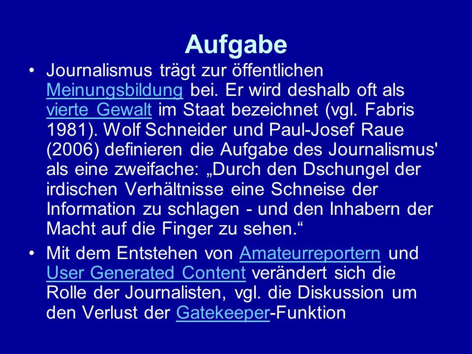 Aufgabe Journalismus trägt zur öffentlichen Meinungsbildung bei. Er wird deshalb oft als vierte Gewalt im Staat bezeichnet (vgl. Fabris 1981). Wolf Sc
