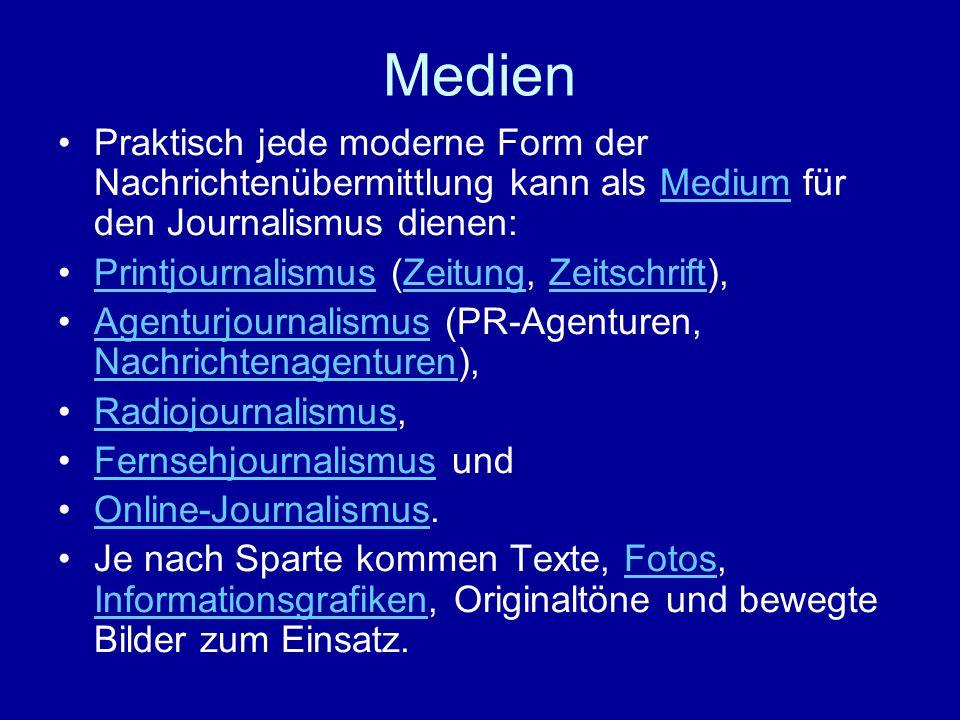 Medien Praktisch jede moderne Form der Nachrichtenübermittlung kann als Medium für den Journalismus dienen:Medium Printjournalismus (Zeitung, Zeitschr