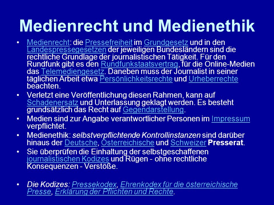 Medienrecht und Medienethik Medienrecht: die Pressefreiheit im Grundgesetz und in den Landespressegesetzen der jeweiligen Bundesländern sind die recht