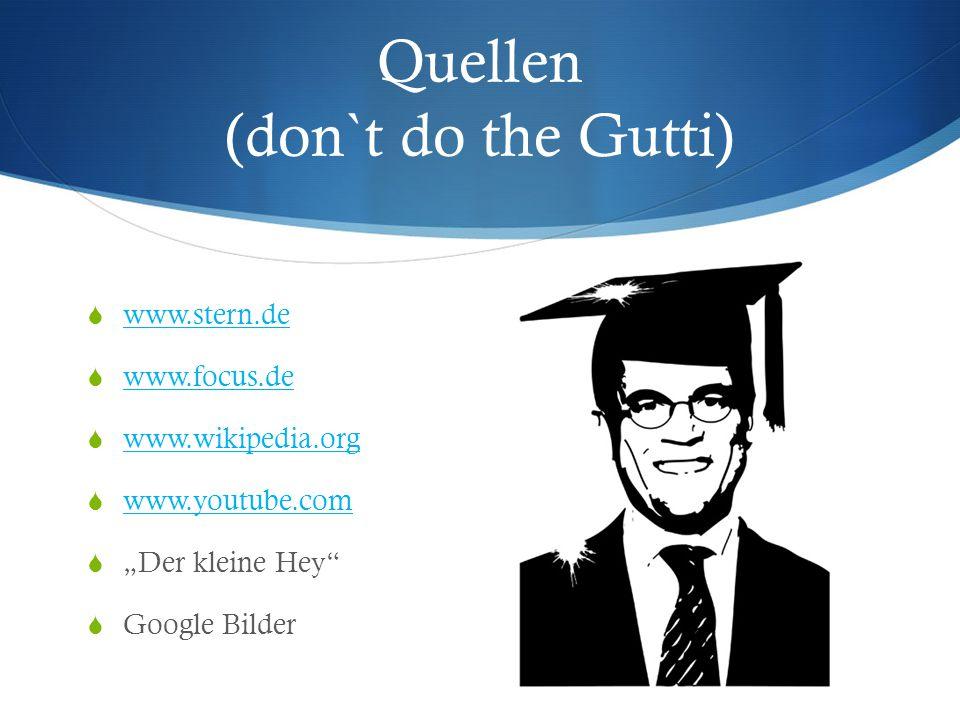Quellen (don`t do the Gutti)  www.stern.de www.stern.de  www.focus.de www.focus.de  www.wikipedia.org www.wikipedia.org  www.youtube.com www.youtu