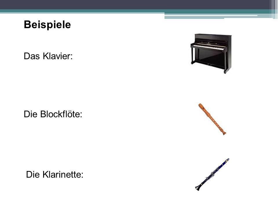 Beispiele Das Klavier: Die Blockflöte: Die Klarinette: